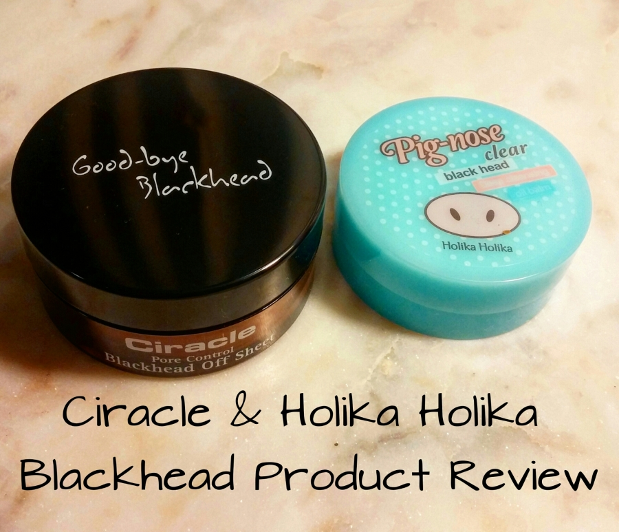 Review: Ciracle & Holika Holika Blackhead Product Review